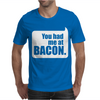 You Had Me At Bacon Mens T-Shirt
