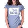 You Had Me At Bacon Womens Fitted T-Shirt
