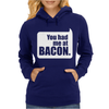 You Had Me At Bacon Womens Hoodie