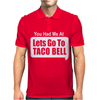 You Had Me At Lets Go To Taco Bell Mens Polo