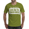 You Had Me At Lets Go To Taco Bell Mens T-Shirt