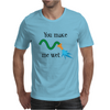 You make me wet Mens T-Shirt