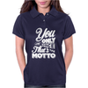 You Only Live Once That's The Motto Womens Polo