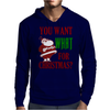 YOU WANT WHAT FOR CHRISTMAS? Mens Hoodie