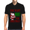 YOU WANT WHAT FOR CHRISTMAS? Mens Polo