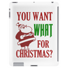 YOU WANT WHAT FOR CHRISTMAS? Tablet