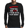 You'll Shoot Your Eye Out Kid Mens Long Sleeve T-Shirt