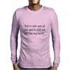 Your cute but your not getting my bacon. Mens Long Sleeve T-Shirt