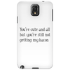 Your cute but your not getting my bacon. Phone Case