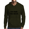 YOUR MOUTH...CLOSE THAT SHIT Mens Hoodie