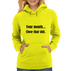 YOUR MOUTH...CLOSE THAT SHIT Womens Hoodie