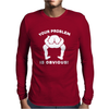 Your Problem is Obvious Mens Long Sleeve T-Shirt
