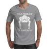 Your Problem Is Obvious Mens T-Shirt