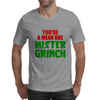 YOU'RE A MEAN ONE MISTER GRINCH Mens T-Shirt