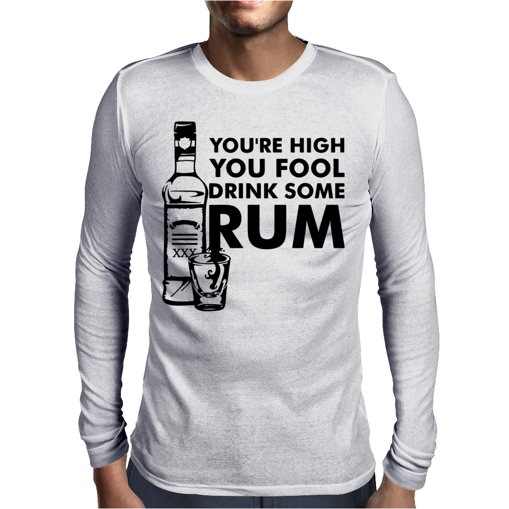 Youre High You Fool Mens Long Sleeve T-Shirt