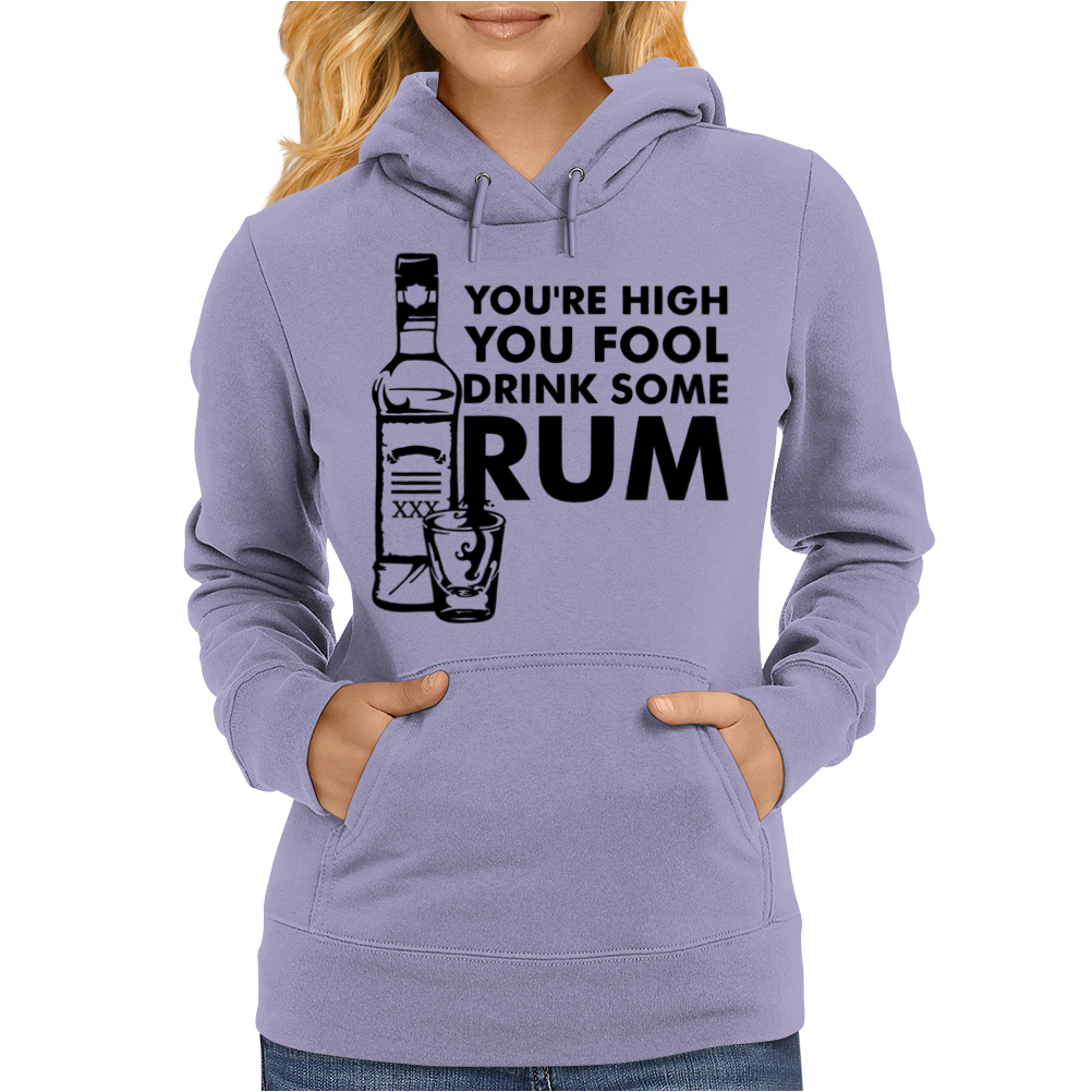 Youre High You Fool Womens Hoodie
