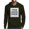 You're Just Mad Because The Voices Only Talk to Me Mens Hoodie