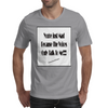 You're Just Mad Because The Voices Only Talk to Me Mens T-Shirt