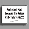 You're Just Mad Because The Voices Only Talk to Me Poster Print (Landscape)
