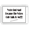 You're Just Mad Because The Voices Only Talk to Me Tablet (horizontal)