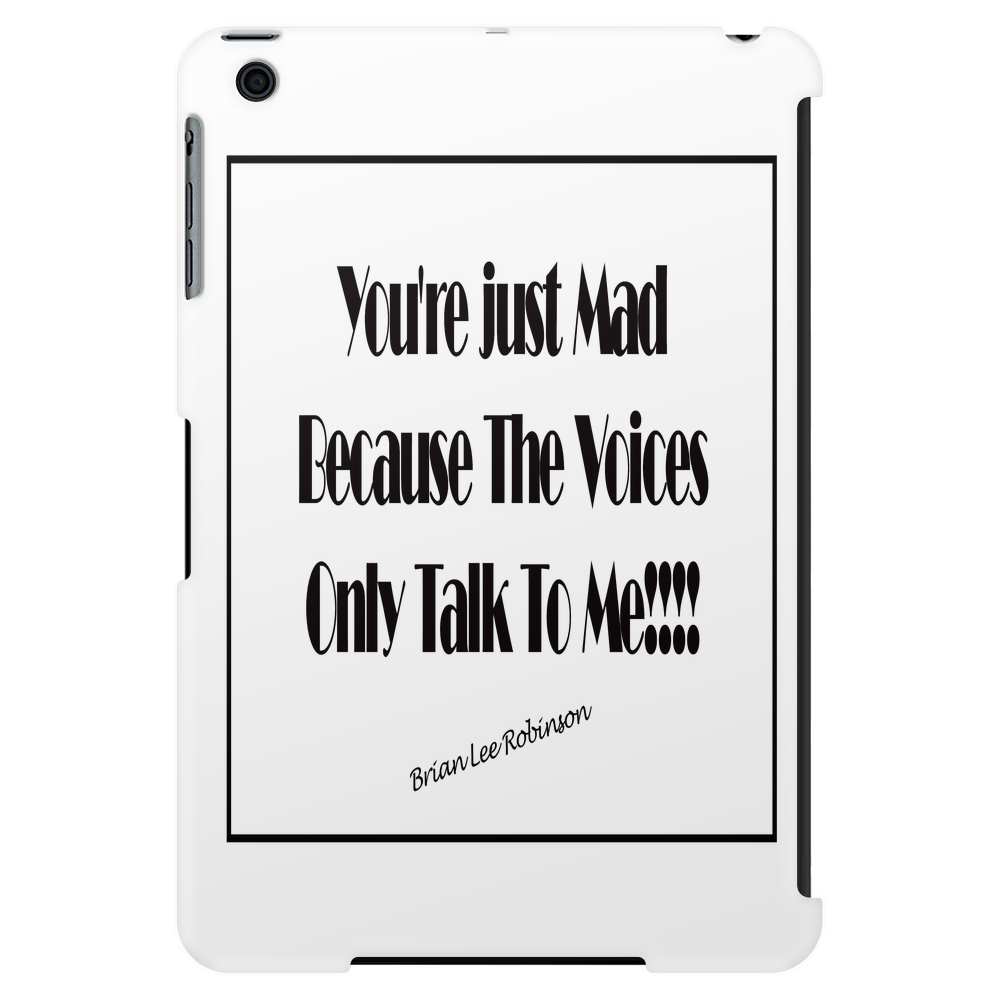 You're Just Mad Because The Voices Only Talk to Me Tablet (vertical)
