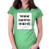 You're Just Mad Because The Voices Only Talk to Me Womens Fitted T-Shirt