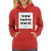 You're Just Mad Because The Voices Only Talk to Me Womens Hoodie