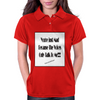 You're Just Mad Because The Voices Only Talk to Me Womens Polo