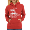 You've Cat To Be Kitten Me Right Meow Funny Womens Hoodie