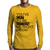 You've Cat To Be Kitten Me Right Meow Mens Long Sleeve T-Shirt