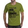 You've Cat To Be Kitten Me Right Meow Mens T-Shirt