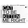 You've Cat To Be Kitten Me Right Meow Tablet