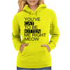 You've Cat To Be Kitten Me Right Meow Womens Hoodie