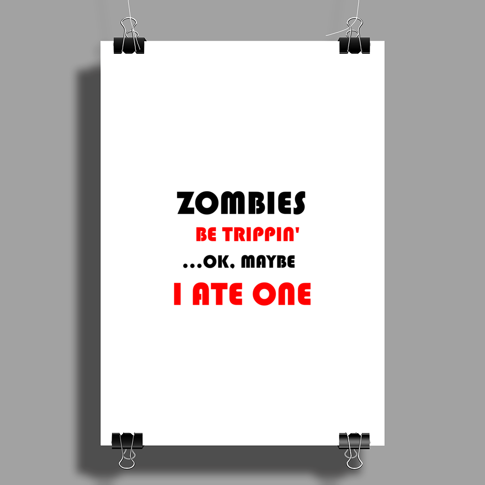 ZOMBIES BE TRIPPIN Poster Print (Portrait)