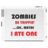 ZOMBIES BE TRIPPIN Tablet (horizontal)