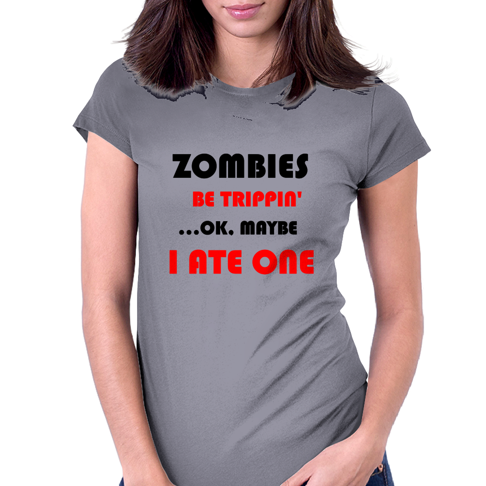 ZOMBIES BE TRIPPIN Womens Fitted T-Shirt