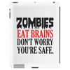 ZOMBIES EAT BRAINS DON'T WORRY YOUR SAFE Tablet (vertical)