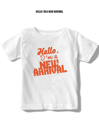 Hello I'm a New Arrival Message Baby/Toddler Tees