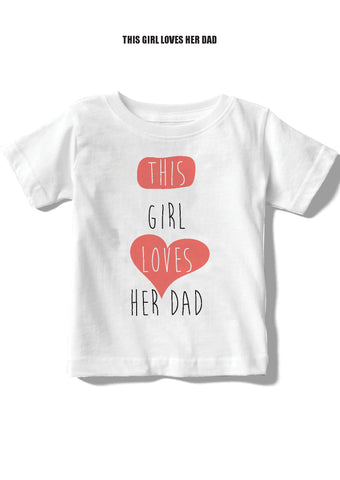 This Girl Loves Her Dad Message Baby/Toddler Tees