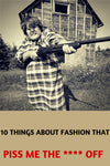 10 Things About Fashion that Piss Me The **** Off