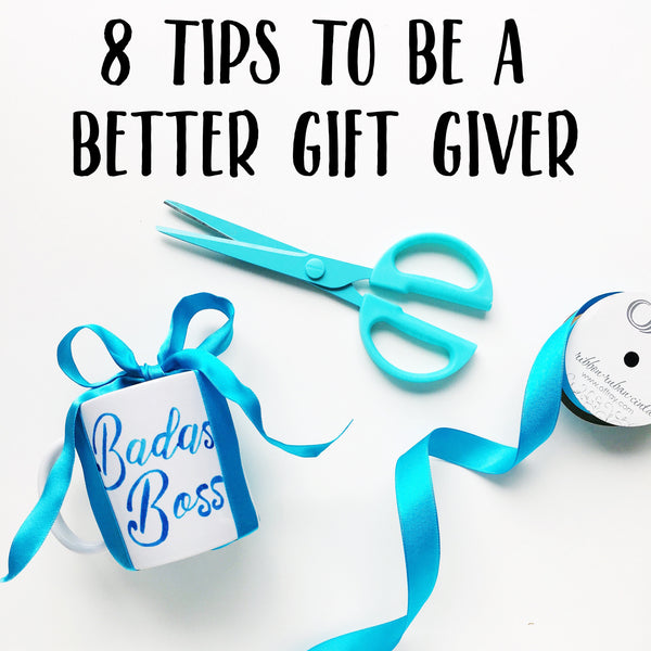 8 Tips to be a Better Gift Giver