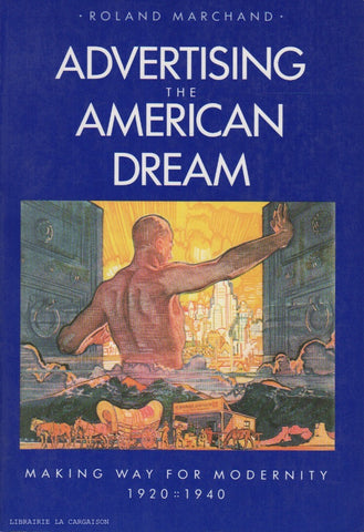 MARCHAND, ROLAND. Advertising the American Dream : Making Way for Modernity, 1920-1940