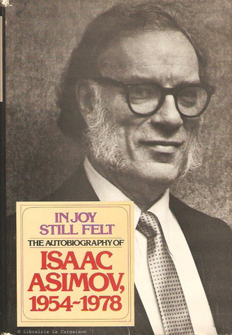 ASIMOV, ISAAC. In joy still felt. The autobiography of Isaac Asimov, 1954-1978.