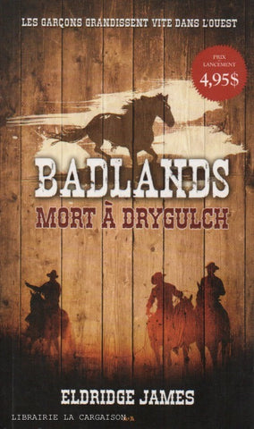 JAMES, ELDRIDGE. Badlands - Tome 01 : Mort à Drygulch