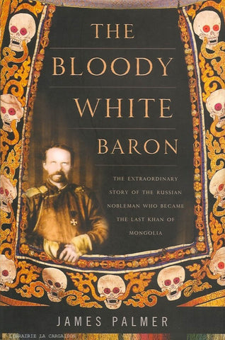 UNGERN-STERNBERG, ROMAN VON. The Bloody White Baron. The Extraordinary Story of the Russian Nobleman Who Became the Last Khan of Mongolia.