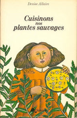 ALLAIRE, DENISE. Cuisinons nos plantes sauvages