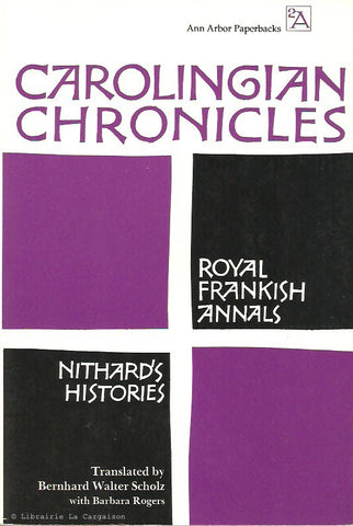 COLLECTIF. Carolingian Chronicles. Royal Frankish Annals and Nithard's Histories.