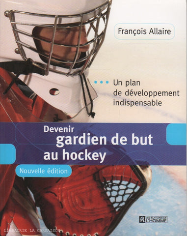 ALLAIRE, FRANÇOIS. Devenir gardien de but au hockey : Un plan de développement indispensable