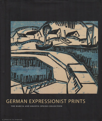 COLLECTIF. German Expressionist Prints : The Marcia and Granvil Specks Collection