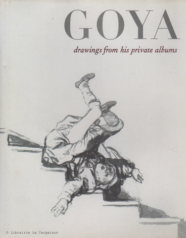GOYA, FRANCISCO. Goya : Drawings from his private albums